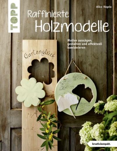 Topp 4325 - Raffinierte Holzmodelle (kreativ.kompakt)
