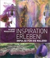 Inspiration erleben! Impulse für die Malerei