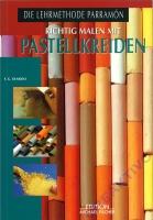 Die Lehrmethode Parramón - Richtig malen mit Pastellkreiden