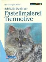 Schritt für Schritt zur Pastellmalerei - Tiermotive